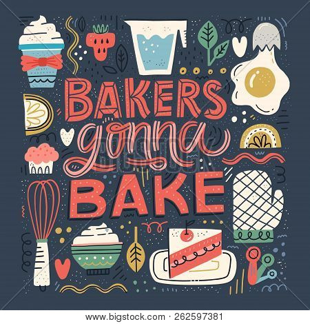 Bakers Gonna Bake - Hand Drawn Lettering In Unique Style With Illustration Of Baked Goods And Applia