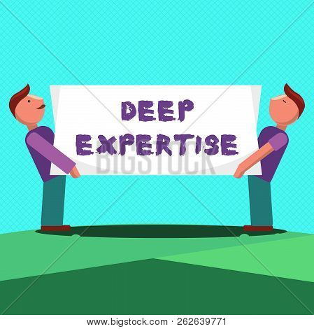 Text Sign Showing Deep Expertise. Conceptual Photo Great Skill Or Broad Knowledge In A Particular Fi