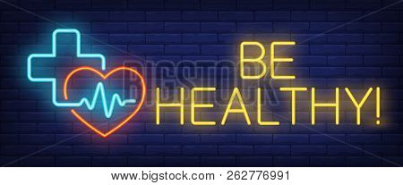 Be Healthy Neon Sign. Heart, Cross And Cardiogram On Brick Wall Background. Vector Illustration In N