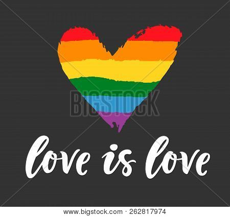 Gay Hand Written Lettering Poster. Lgbt Rights Concept. Love Is Love. Pride Rainbow Spectrum Flag, H