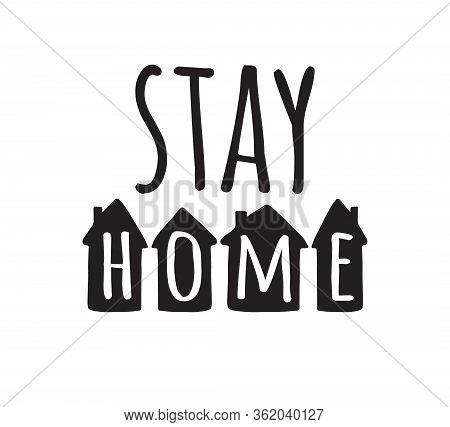 Vector Black Stay Home Lettering Typography Poster In House Silhouette For Self Quarantine. Hand Let