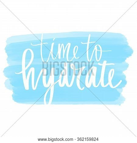 Time To Hydrate Vector Handwritten Lettering Quote. Drink Water Typography Slogan