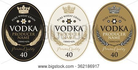 Set Of Vector Labels For Vodka In An Oval Frame With Wheat Ears, Crown And Inscriptions In Retro Sty
