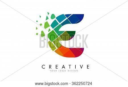 Letter E Design With Rainbow Shattered Blocks Vector Illustration. Pixel Art Of The E Letter Logo.