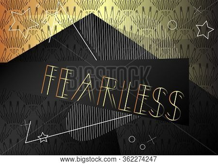 Art Deco Fearless Text. Decorative Greeting Card, Sign With Vintage Letters.