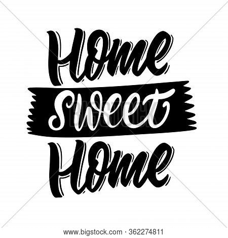 Home Sweet Home. Hand Written Lettering Phrase. Black Color Text. Vector Illustration. Isolated On W
