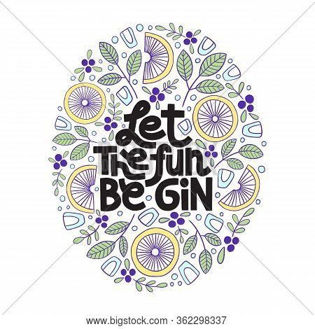 Hand-drawn Lettering Quote. Let The Fun Be Gin. Gin Inspired Humour Quote, A Phrase For Social Media