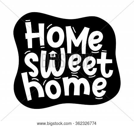 Home Sweet Home. Typography Happy Humor Quote Cozy Design Poster With Text Home Sweet Home. Vector S