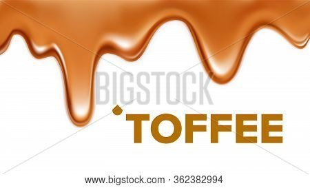 Flowing Sticky Sweet Toffee Caramel Cream Vector. Delicious Drip Caramelized Liquid For Ice Cream, W