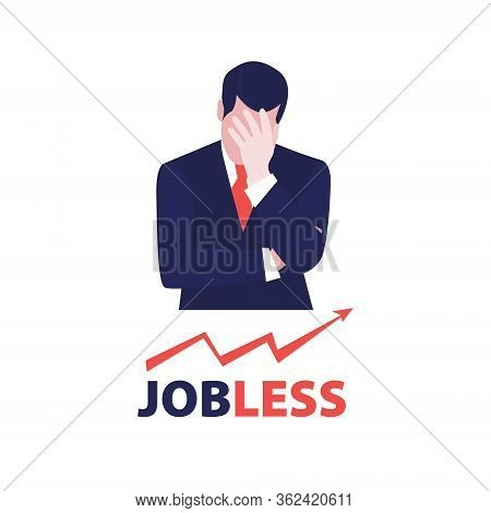 Vector Illustration Of Despair Businessman With Up Graph Arrow And Word Jobless. Jobless Problem, Lo