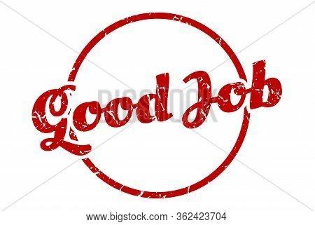 Good Job Sign. Good Job Round Vintage Grunge Stamp. Good Job