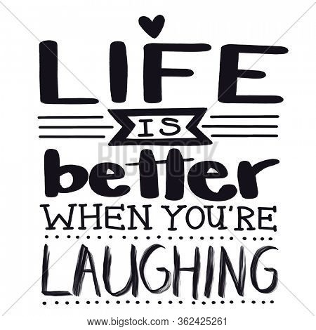 Life is better when you're laughing -  Graphic Design Typography. Modern Lettering Handwritten Calligraphy. Phrase Inspiration Quote