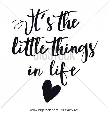 It's the little things in life - Graphic Design Typography. Modern Lettering Handwritten Calligraphy. Phrase Inspiration Quote