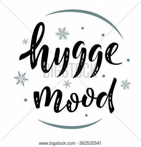 Hygge Mood. Hand Drawn Simple Lettering Sign. For Cafe Or Home Interior, Card, T-shirt Or Mug Print,