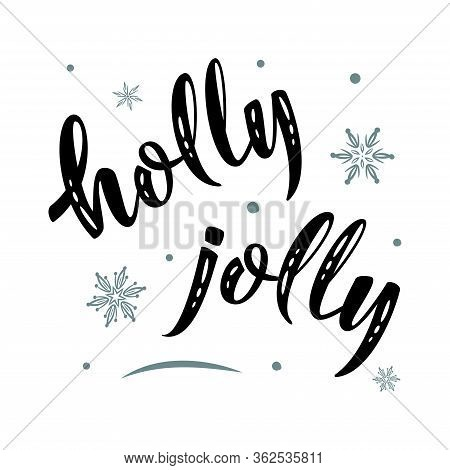 Holly Jolly Christmas. Hand Drawn Simple Lettering Greeting Sign With Snowflakes. For Card, T-shirt