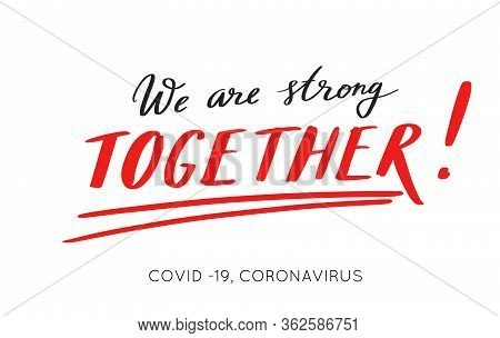 We Are Strong Together. Vector Hand Drawn Poster . Coronavirus, Covid-19, Pandemic Conceptual Quote.