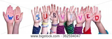 Children Hands Building Word We Survived, Isolated Background