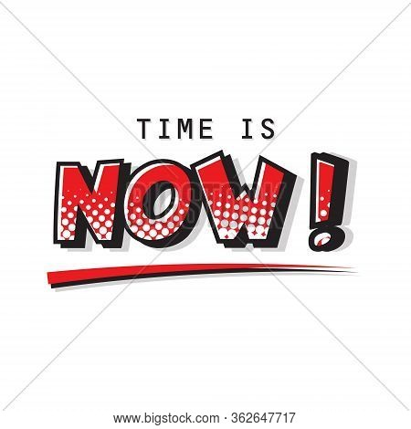 Time Is Now Expression Text. Vector Halftone Illustration Of A Dynamic And Colorful Comic Art Cartoo
