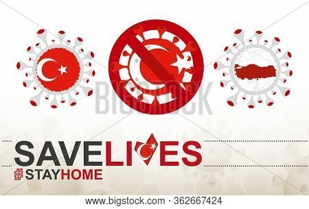 Coronavirus Cell With Turkey Flag And Map. Stop Covid-19 Sign, Slogan Save Lives Stay Home With Flag
