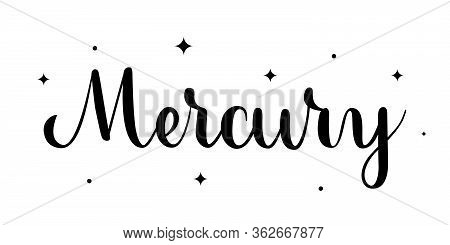 Mercury. Handwritten Name Of The Planet Isolated On White Background. Black Vector Text With Star El