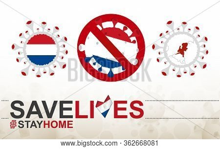 Coronavirus Cell With Netherlands Flag And Map. Stop Covid-19 Sign, Slogan Save Lives Stay Home With