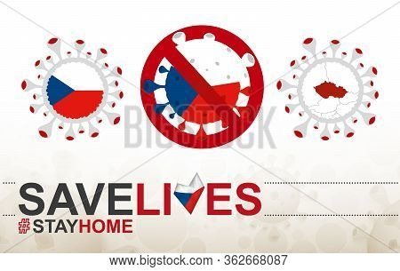 Coronavirus Cell With Czech Republic Flag And Map. Stop Covid-19 Sign, Slogan Save Lives Stay Home W