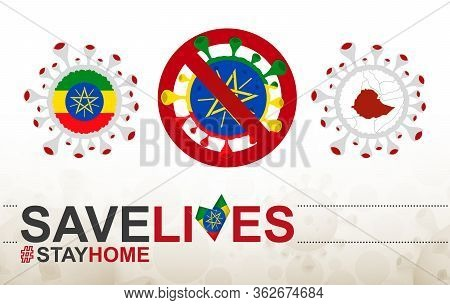 Coronavirus Cell With Ethiopia Flag And Map. Stop Covid-19 Sign, Slogan Save Lives Stay Home With Fl