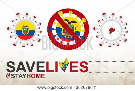Coronavirus Cell With Ecuador Flag And Map. Stop Covid-19 Sign, Slogan Save Lives Stay Home With Fla