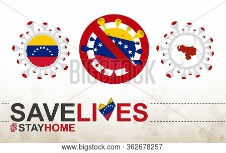 Coronavirus Cell With Venezuela Flag And Map. Stop Covid-19 Sign, Slogan Save Lives Stay Home With F