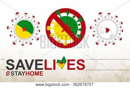 Coronavirus Cell With French Guiana Flag And Map. Stop Covid-19 Sign, Slogan Save Lives Stay Home Wi