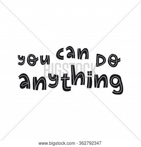 You Can Do Anything Hand Lettering Inspirational Message. Believe In Yourself, Self Confidence Conce