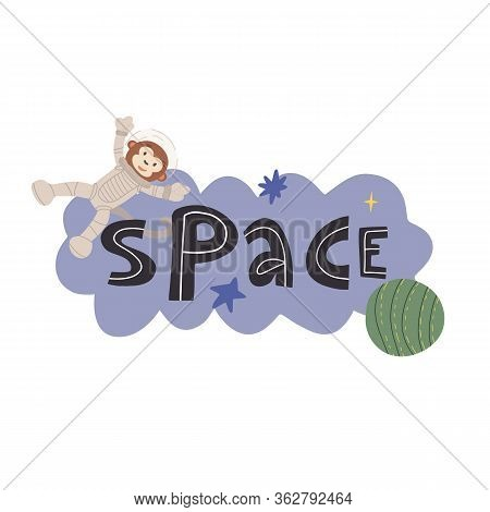 Hand Lettering Space And Funny Monkey Astronaut In Outer Man Suit, Stars And Planet. Flat Vector Ill