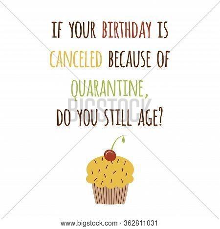 Happy Quarantined Birthday Funny Quarantine Wishing With Cupcake Cool Phrase Birth Congratulation Bi