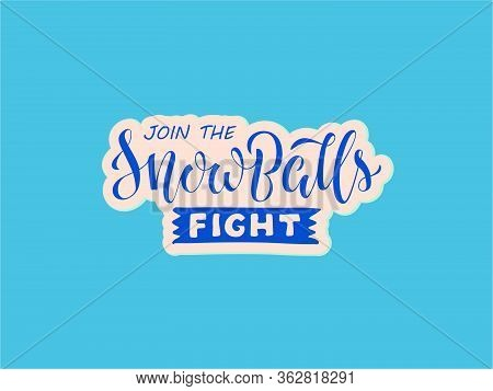 Vector Illustration Of Join The Snowballs Fight Brush Lettering For Banner, Leaflet, Poster, Clothes