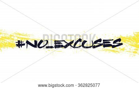 No Excuses Vector Grunge Design, Eps 10 File, Easy To Edit
