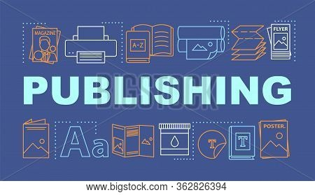 Publishing Word Concepts Banner. Edition Of Magazines, Books. Production Of Printed Materials. Prese