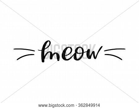 Meow, Cat Cute Print. Vector Lettering, Cute Slogan About Cat.