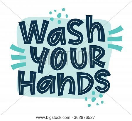 Wash Your Hands Coronavirus Vector Slogan Campaign From Coronavirus, Covid-19. Motivational Quotes T