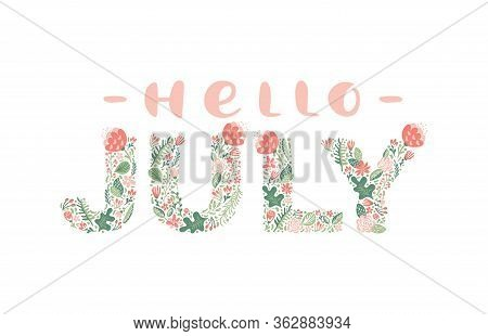 Hello July Handwritten Calligraphy Lettering Text. Summer Month Vector With Flowers And Leaves. Deco