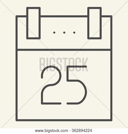 Christmas Calendar Thin Line Icon. Twenty Fifth Of December Calendar Page Outline Style Pictogram On