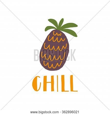 Simplified Pineapple With Hand Drawn Word: Chill. Summer Print Element. Vector Flat Illustration