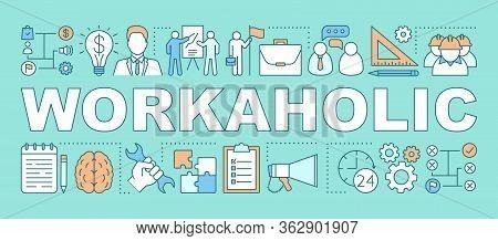 Workaholic Word Concepts Banner. Work Addiction. Business Management. Working Overtime. Presentation