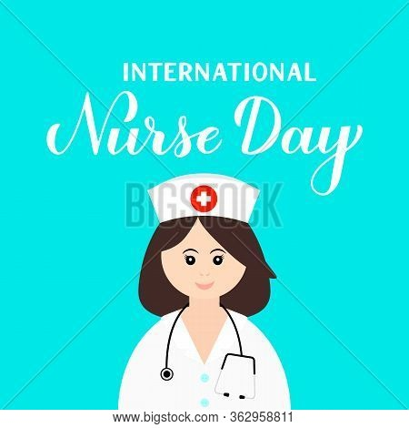 International Nurses Day Flat Vector Illustration With Character And Modern Calligraphy Lettering. E