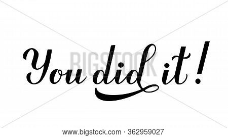 You Did It Calligraphy Hand Lettering Isolated On White, . Congratulations To Graduates Typography P