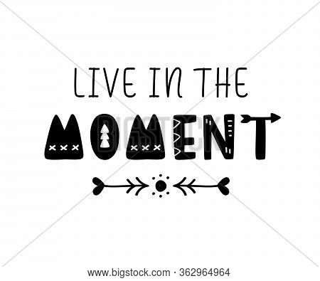 Live In The Moment Inspirational Hand Written Lettering