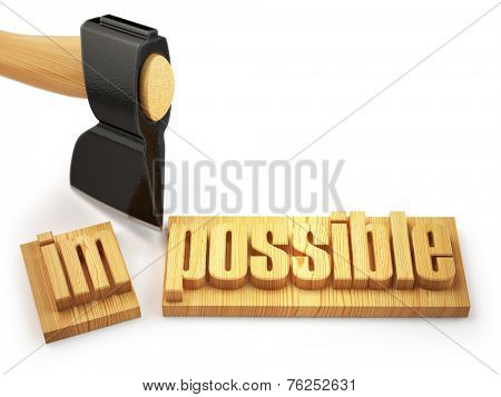Changing of word impossible into possible on wooden plank with axe isolated on white background. 3d