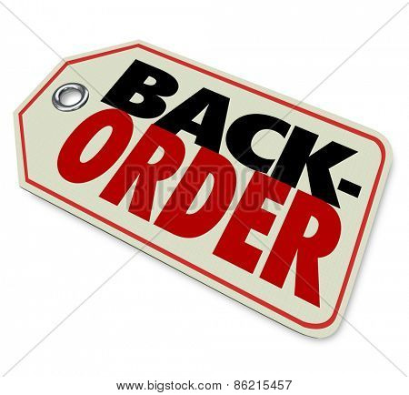 Back Order words on a store or retailer price tag for merchandise or products sold out by popular demand