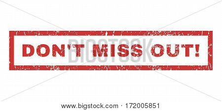 Don T Miss Out exclamation text rubber seal stamp watermark. Caption inside rectangular shape with grunge design and scratched texture. Horizontal vector red ink emblem on a white background.