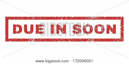 Due In Soon text rubber seal stamp watermark. Caption inside rectangular banner with grunge design and unclean texture. Horizontal vector red ink emblem on a white background.