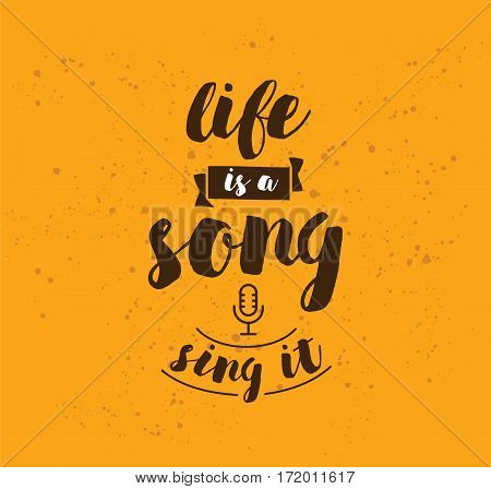 life is a song, sing it. Inspirational quote, motivation. Typography for poster, invitation, greeting card or t-shirt. Vector lettering, inscription, calligraphy design. Text background